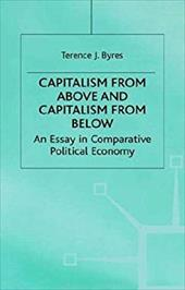 Capitalism from Above and Capitalism from Below: An Essay in Comparative Political Economy - Byres, T. J. / Byres, Terence J. / Byres