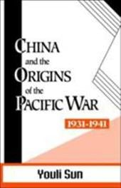 China and the Origins of the Pacific War, 1931-41 - Sun, You-Li / Sun, Youli
