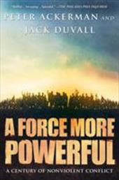 A Force More Powerful: A Century of Nonviolent Conflict - Ackerman, Peter / Duvall, Jack