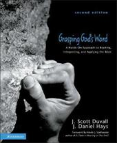Grasping God's Word: A Hands-On Approach to Reading, Interpreting, and Applying the Bible - Duvall, J. Scott / Hays, J. Daniel