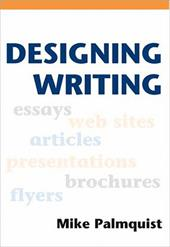 Designing Writing: A Practical Guide - Palmquist, Mike