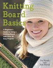 Knitting Board Basics: A Beginner's Guide to Using a Knitting Board with Over 30 Easy Projects - Novak, Pat / Novak, Kim