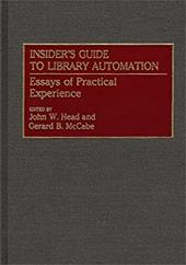 Insider's Guide to Library Automation: Essays of Practical Experience - McCabe, Gerard B. / Head, John W.
