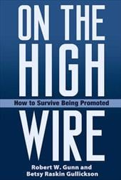 On the High Wire: How to Survive Being Promoted - Gunn, Robert W. / Gullickson, Betsy Raskin / Burke, James