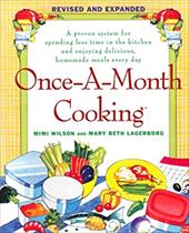 Once-A-Month Cooking: A Proven System for Spending Less Time in the Kitchen and Enjoying Delicious, Homemade Meals Every Day - Wilson, Mimi / Lagerborg, Mary Beth