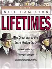 Lifetimes: The Great War to the Stock Market Crash--American History Through Biography and Primary Documents - Hamilton, Neil A.