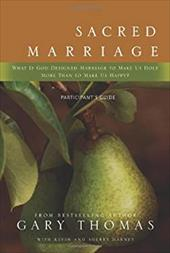 Sacred Marriage Participant's Guide: What If God Designed Marriage to Make Us Holy More Than to Make Us Happy? - Thomas, Gary / Harney, Kevin G. / Harney, Sherry