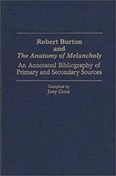 Robert Burton and the Anatomy of Melancholy: An Annotated Bibliography of Primary and Secondary Sources - Conn, Joey