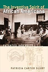 The Inventive Spirit of African Americans: Patented Ingenuity - Sluby, Patricia Carter