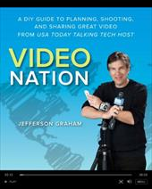 Video Nation: A DIY Guide to Planning, Shooting, and Sharing Great Video from USA Today's Talking Tech Host - Graham, Jefferson