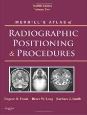 Merrill's Atlas of Radiographic Positioning & Procedures, Volume 2 - Frank, Eugene D. / Long, Bruce W. / Smith, Barbara J.