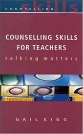 Counselling Skills for Teachers - King, Gail / King, Andrew Nancy Irani Laur Irani Laur Irani Laur Irani La