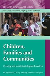 Children, Families and Communities: Creating and Sustaining Integrated Services - Broadhead, Pat / Meleady, Chrissy / Delgado, Marco A.
