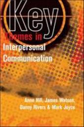 Key Themes in Interpersonal Communication: Culture, Identities and Performance - Hill, Anne / Watson, James / Rivers, Danny