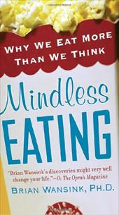 Mindless Eating: Why We Eat More Than We Think - Wansink, Brian