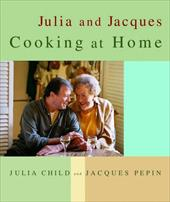 Julia and Jacques Cooking at Home - Child, Julia / Pepin, Jacques / Hirsheimer, Christopher