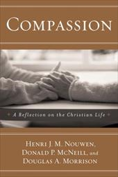 Compassion: A Reflection on the Christian Life - McNeill, Donald P. / Morrison, Douglas A. / Nouwen, Henri J. M.