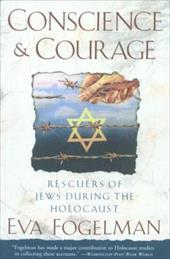Conscience and Courage: Rescuers of Jews During the Holocaust - Fogelman, Eva