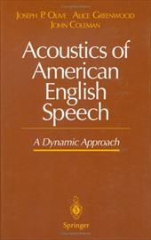 Acoustics of American English Speech: A Dynamic Approach - Olive, J. P. / Coleman, J. S. / Greenwood, Alexander