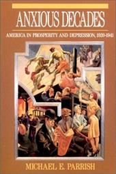 Anxious Decades: America in Prosperity and Depression 1920-1941 - Parrish, Michael E.