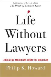 Life Without Lawyers: Liberating Americans from Too Much Law - Howard, Philip K.