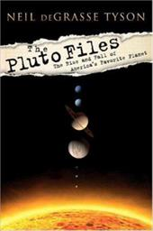 The Pluto Files: The Rise and Fall of America's Favorite Planet - Tyson, Neil DeGrasse