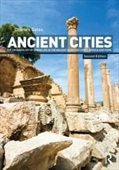 Ancient Cities: The Archaeology of Urban Life in the Ancient Near East and Egypt, Greece, and Rome - Gates, Charles / Yilmaz, Neslihan