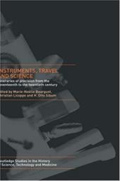 Instruments, Travel and Science: Itineraries of Precision from the Seventeenth to the Twentieth Century - Bourget, Marie Noelle / Licoppe, Christian / Sibum, H. Otto