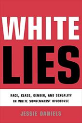 White Lies: Race, Class, Gender and Sexuality in White Supremacist Discourse - Daniels, Jessie / Daniels Jessie