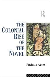 The Colonial Rise of the Novel: From Aphra Behn to Charlotte Bronte - Azim, Firdous / Azim, F. / Azim Firdous