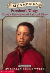 Corey's Underground Railroad Diary: Book One: Freedom's Wings - Wyeth, Sharon Dennis
