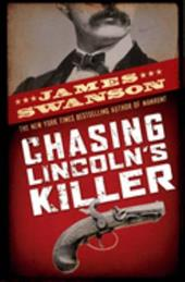 Chasing Lincoln's Killer - Swanson, James L.