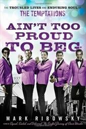 Ain't Too Proud to Beg: The Troubled Lives and Enduring Soul of the Temptations - Ribowsky, Mark