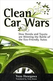 Clean Car Wars: How Honda and Toyota Are Winning the Battle of the Eco-Friendly Autos - Hasegawa, Yozo / Kimm, Tony
