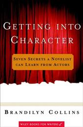 Getting Into Character: Seven Secrets a Novelist Can Learn from Actors - Collins, Brandilyn