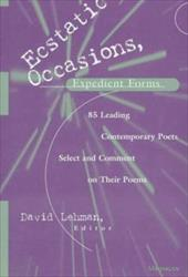 Ecstatic Occasions, Expedient Forms: 85 Leading Contemporary Poets Select and Comment on Their Poems - Lehman, David