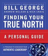 Finding Your True North: A Personal Guide - McLean, Andrew / Craig, Nick / George, Bill