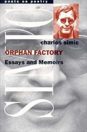 Orphan Factory: Essays and Memoirs - Simic, Charles