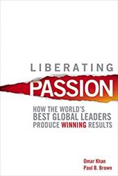 Liberating Passion: How the World's Best Global Leaders Produce Winning Results - Khan, Omar / Brown, Paul B.