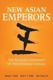 New Asian Emperors: The Business Strategies of the Overseas Chinese - Haley, George T. / Haley, Usha C. V. / Tan, Chin Tiong