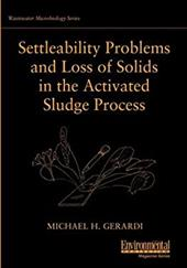 Settleability Problems and Loss of Solids in the Activated Sludge Process - Gerardi, Michael H.