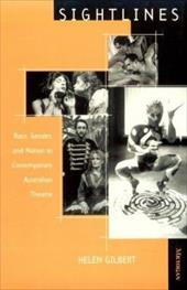 Sightlines: Race, Gender, and Nation in Contemporary Australian Theatre - Gilbert, Helen