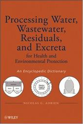 Processing Water, Wastewater, Residuals, and Excreta for Health and Environmental Protection: An Encyclopedic Dictionary - Adrien, Nicolas G.