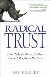 Radical Trust: How Today's Great Leaders Convert People to Partners - Healey, Joe