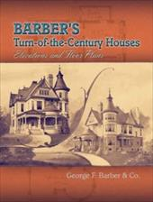 Barber's Turn-Of-The-Century Houses: Elevations and Floor Plans - Barber, George F.