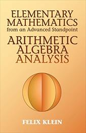Elementary Mathematics from an Advanced Standpoint: Arithmetic, Algebra, Analysis - Klein, Felix / Hedrick, E. R. / Noble, C. A.