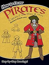 How to Draw Pirates: Captain, Crew, Ships and More - Soloff Levy, Barbara