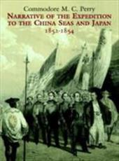Narrative of the Expedition to the China Seas and Japan, 1852-1854 - Perry, Matthew Calbraith / Perry, Commodore M. C.