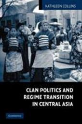 Clan Politics and Regime Transition in Central Asia - Collins, Kathleen