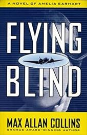 Flying Blind: A Novel of Amelia Earhart - Collins, Max Allan